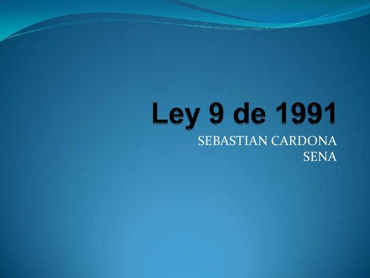 Ley 9 de 1991<br />SEBASTIAN CARDONA SENA<br />