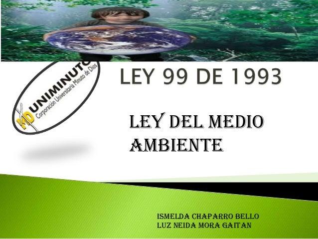 LEY DEL MEDIOAMBIENTE  ISMELDA CHAPARRO BELLO  LUZ NEIDA MORA GAITAN