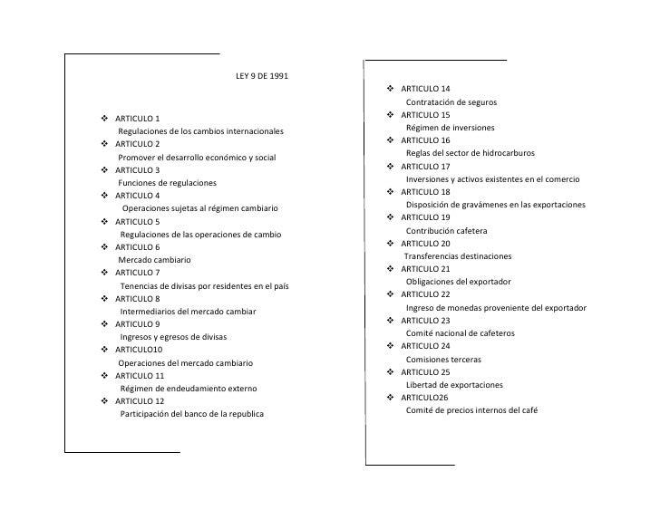 LEY 9 DE 1991<br />ARTICULO 1  <br />Regulaciones de los cambios internacionales <br />ARTICULO 2  <br />Promover el desar...