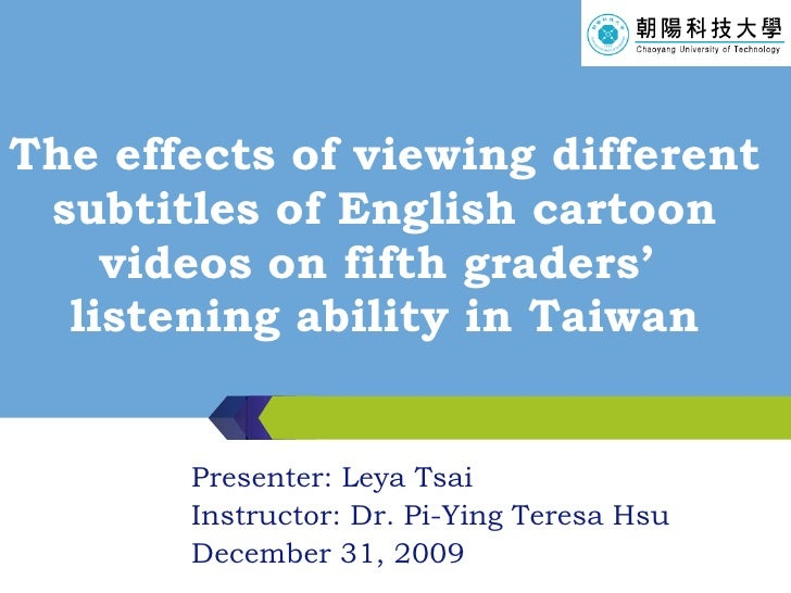 The effects of viewing different subtitles of English cartoon videos on fifth graders'  listening ability in Taiwan Presen...