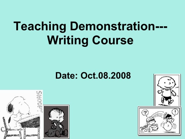 Teaching Demonstration--- Writing Course Date: Oct.08.2008