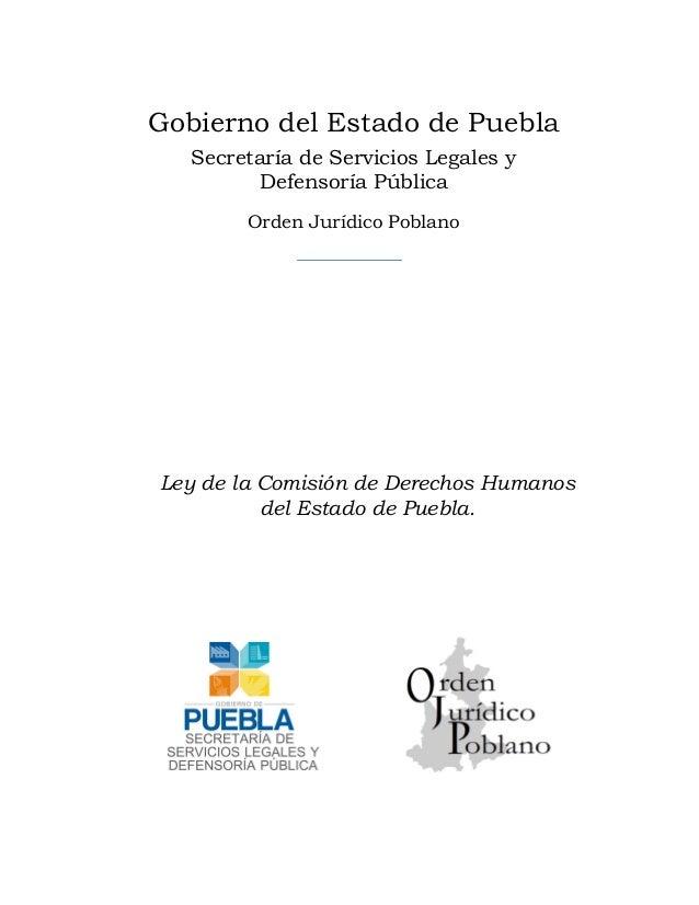Gobierno del Estado de Puebla Secretaría de Servicios Legales y Defensoría Pública Orden Jurídico Poblano  Ley de la Comis...