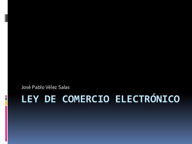 José Pablo Vélez SalasLEY DE COMERCIO ELECTRÓNICO