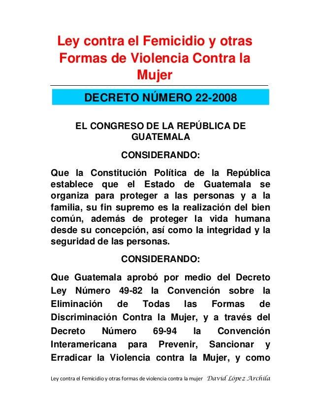 Ley contra el Femicidio y otras formas de violencia contra la mujer David López Archila Ley contra el Femicidio y otras Fo...