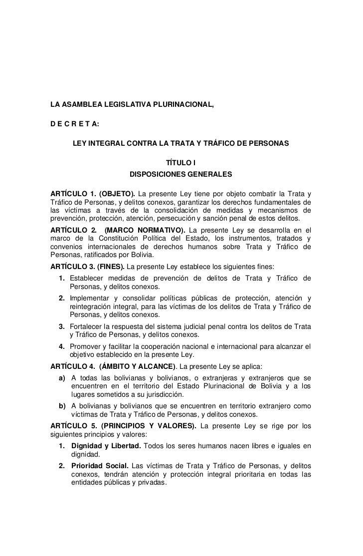 LA ASAMBLEA LEGISLATIVA PLURINACIONAL,D E C R E T A:      LEY INTEGRAL CONTRA LA TRATA Y TRÁFICO DE PERSONAS              ...