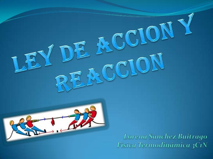 La tercera ley, también conocida como Principio de                       acción y  reacción nos dice que si un cuerpo A ej...