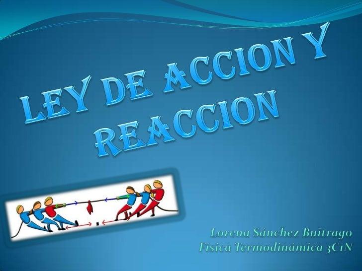 La tercera ley, también conocida como Principio de acción yreacción nos dice que si un cuerpo A ejerce una acción sobre   ...