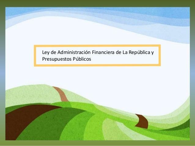 Ley de Administración Financiera de La República y Presupuestos Públicos