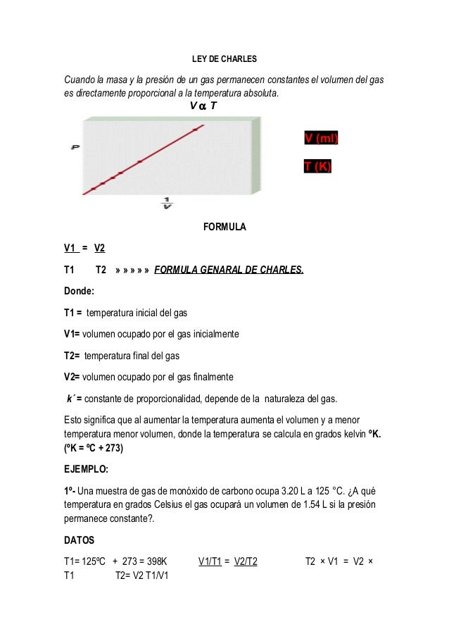 LEY DE CHARLES Cuando la masa y la presión de un gas permanecen constantes el volumen del gas es directamente proporcional...