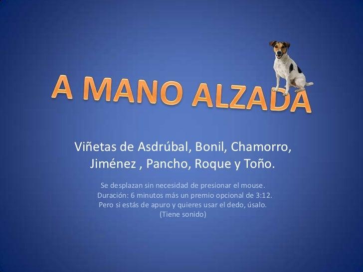 A MANO ALZADA<br />Viñetas de Asdrúbal, Bonil, Chamorro, <br />Jiménez , Pancho, Roque y Toño.<br />Se desplazan sin neces...