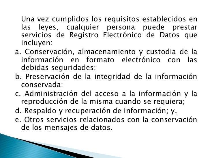 Una vez cumplidos los requisitos establecidos en las leyes, cualquier persona puede prestar servicios de Registro Electró...