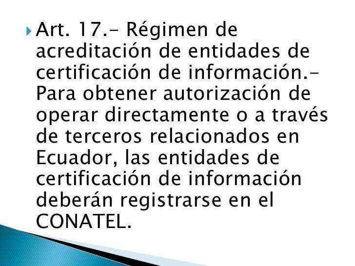 Art. 17.- Régimen de acreditación de entidades de certificación de información.- Para obtener autorización de operar direc...