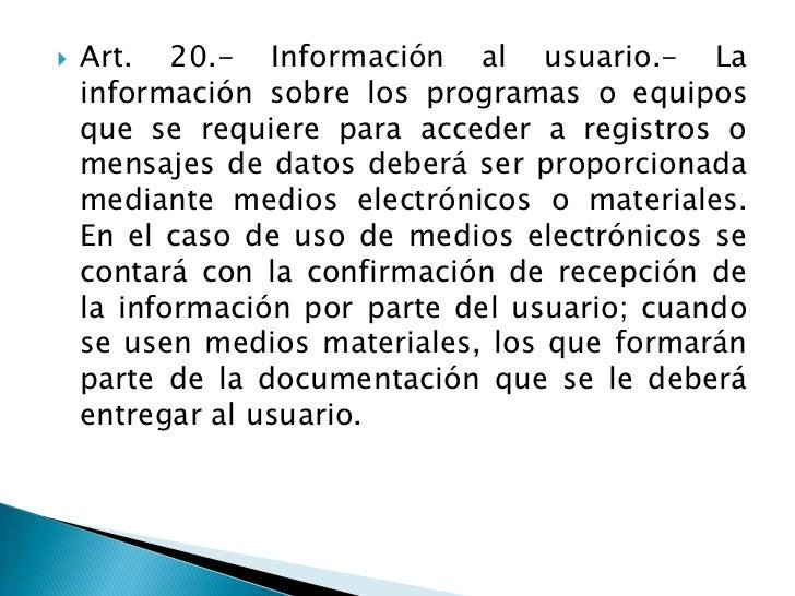 Art. 20.- Información al usuario.- La información sobre los programas o equipos que se requiere para acceder a registros o...