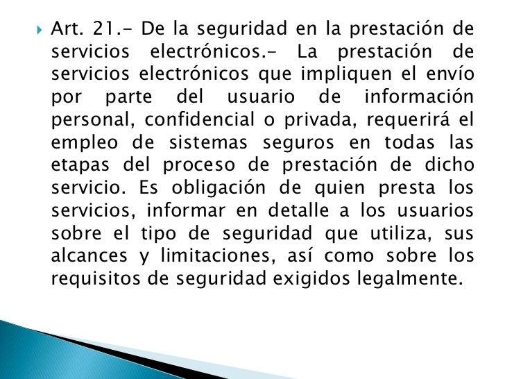 Art. 21.- De la seguridad en la prestación de servicios electrónicos.- La prestación de servicios electrónicos que impliqu...