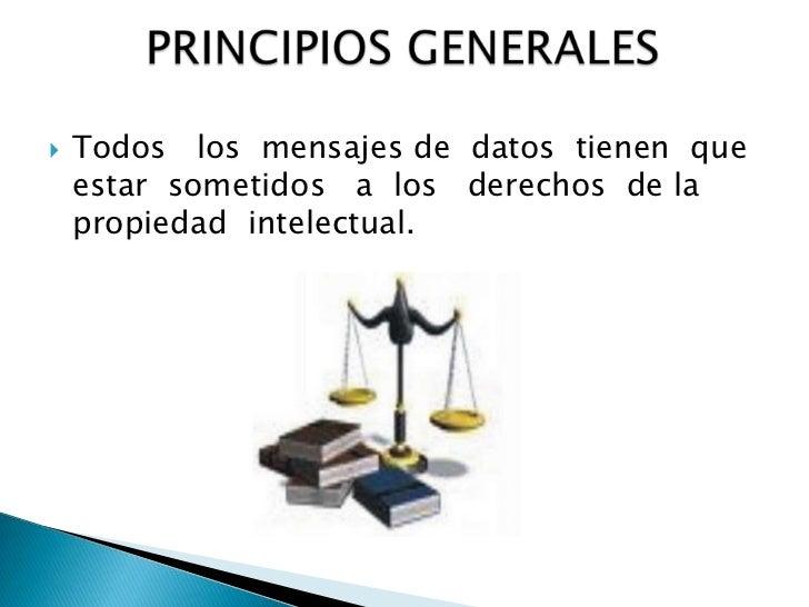 PRINCIPIOS GENERALES<br />Todos   los  mensajes de  datos  tienen  que estar  sometidos   a  los   derechos  de la  propie...