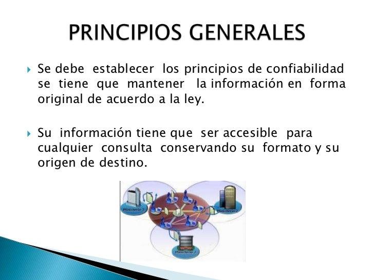 Se debe  establecer  los principios de confiabilidad  se  tiene  que  mantener   la información en  forma  original de acu...
