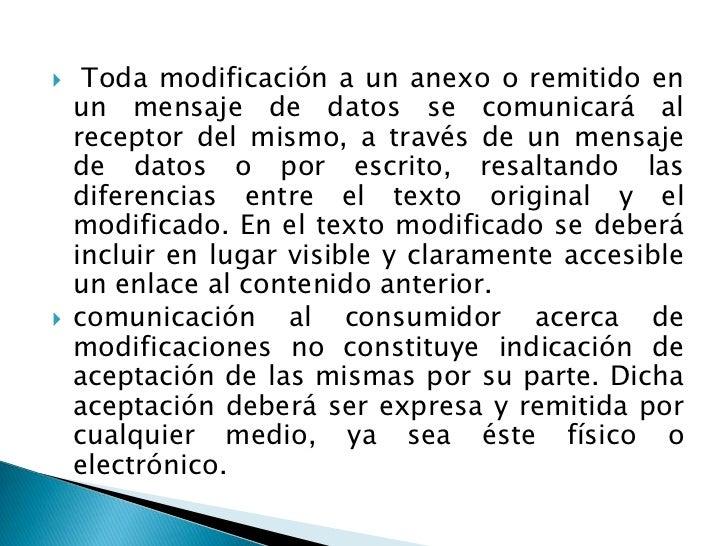 Toda modificación a un anexo o remitido en un mensaje de datos se comunicará al receptor del mismo, a través de un mensaj...