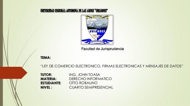 """UNIVERSIDAD REGIONAL AUTONOMA DE LAS ANDES """"UNIANDES"""" Facultad de Jurisprudencia TEMA: """"LEY DE COMERCIO ELECTRONICO, FIRMA..."""
