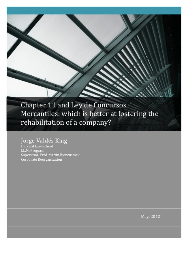 Chapter	  11	  and	  Ley	  de	  Concursos	  Mercantiles:	  which	  is	  better	  at	  fostering	  the	  rehabilitation	  ...