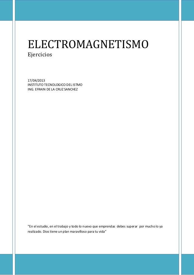 """ELECTROMAGNETISMOEjercicios17/04/2013INSTITUTO TECNOLOGICO DEL ISTMOING. EFRAIN DE LA CRUZ SANCHEZ""""En el estudio, en el tr..."""
