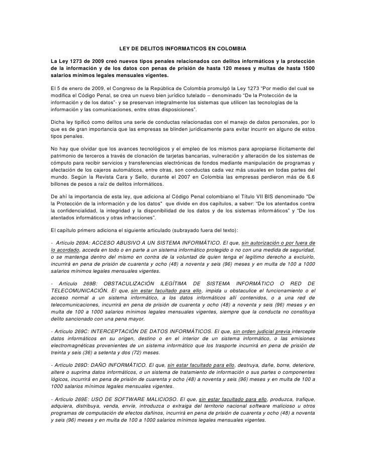 LEY DE DELITOS INFORMATICOS EN COLOMBIA<br />La Ley 1273 de 2009 creó nuevos tipos penales relacionados con delitos inform...