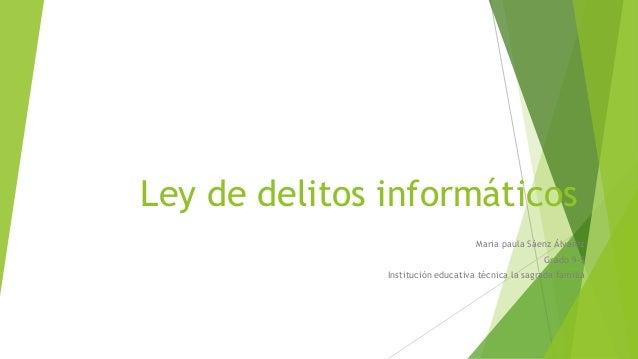 Ley de delitos informáticos Maria paula Sáenz Álvarez Grado 9-5 Institución educativa técnica la sagrada familia