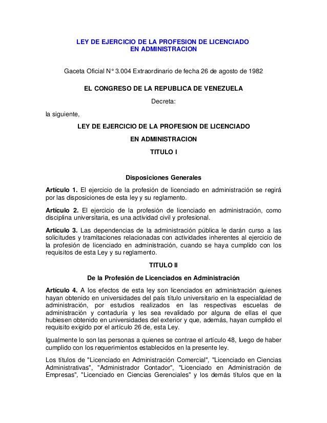 LEY DE EJERCICIO DE LA PROFESION DE LICENCIADO EN ADMINISTRACION Gaceta Oficial N° 3.004 Extraordinario de fecha 26 de ago...