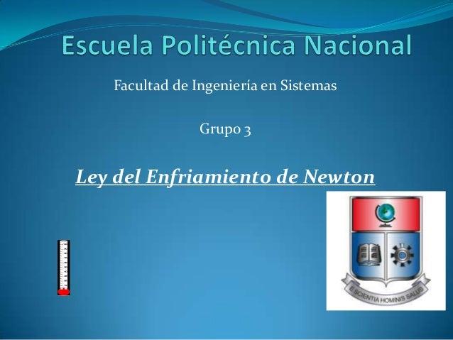Facultad de Ingeniería en Sistemas                Grupo 3Ley del Enfriamiento de Newton