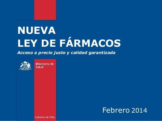 NUEVA LEY DE FÁRMACOS Acceso a precio justo y calidad garantizada  Febrero 2014