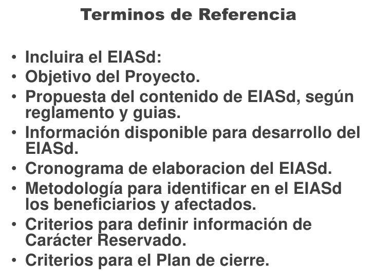 Terminos de Referencia Incluira el EIASd: Objetivo del Proyecto. Propuesta del contenido de EIASd, según  reglamento y gui...