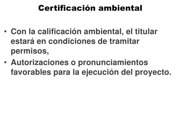 Certificación ambiental Con la calificación ambiental, el titular estará en condiciones de tramitar permisos, Autorizacion...