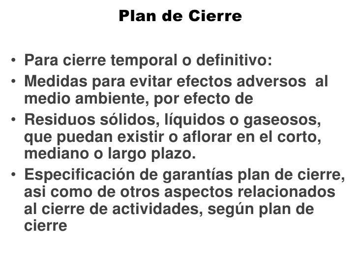 Plan de Cierre Para cierre temporal o definitivo: Medidas para evitar efectos adversos  al medio ambiente, por efecto de R...