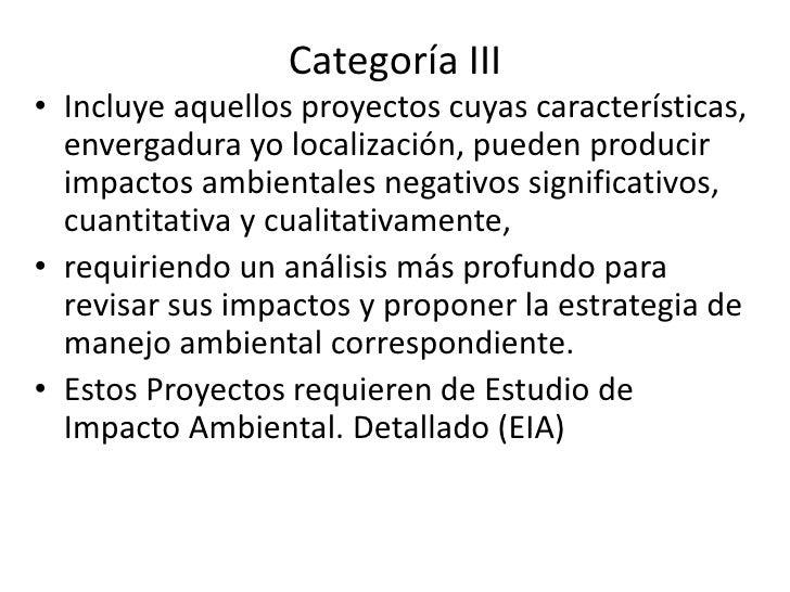 Categoría III Incluye aquellos proyectos cuyas características, envergadura yo localización, pueden producir impactos ambi...