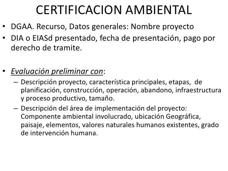 CERTIFICACION AMBIENTAL DGAA. Recurso, Datos generales: Nombre proyecto DIA o EIASd presentado, fecha de presentación, pag...