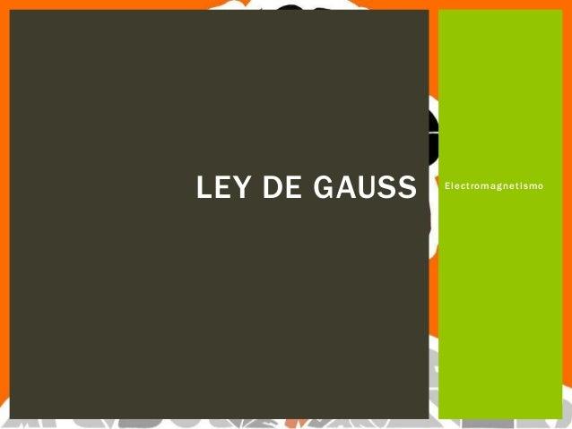 LEY DE GAUSS  Electromagnetismo