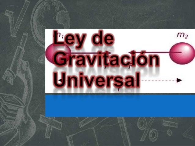 Ley física clásica que describe la interacción gravitatoria entre distintos cuerpos con masa.