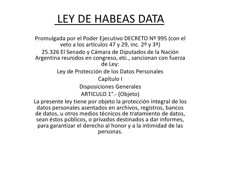 LEY DE HABEAS DATA <br />Promulgada por el Poder Ejecutivo DECRETO Nº 995 (con el veto a los artículos 47 y 29, inc. 2º y...