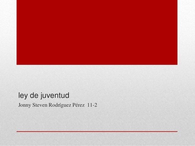 ley de juventud Jonny Steven Rodríguez Pérez 11-2