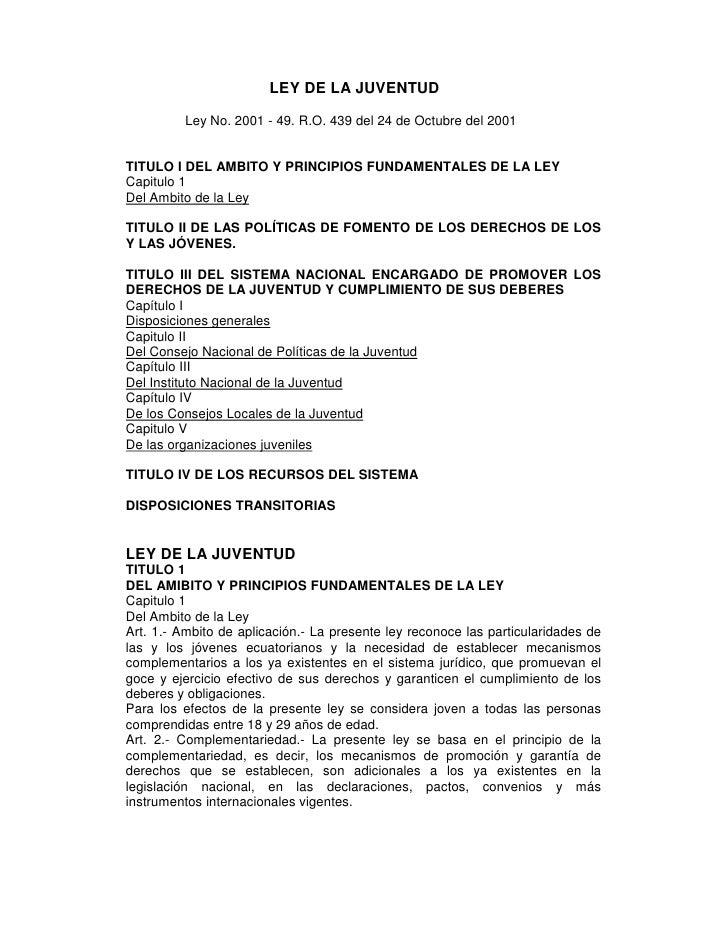 LEY DE LA JUVENTUD           Ley No. 2001 - 49. R.O. 439 del 24 de Octubre del 2001   TITULO I DEL AMBITO Y PRINCIPIOS FUN...