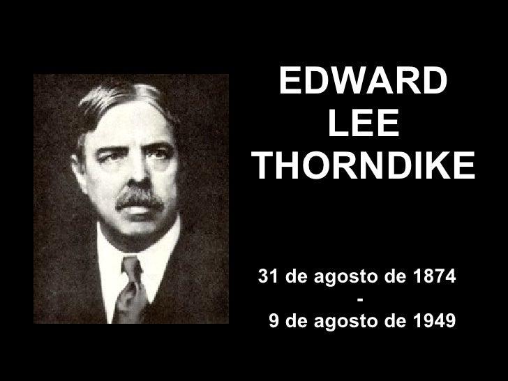 EDWARD LEE THORNDIKE 31 de agosto de 1874  - 9 de agosto de 1949