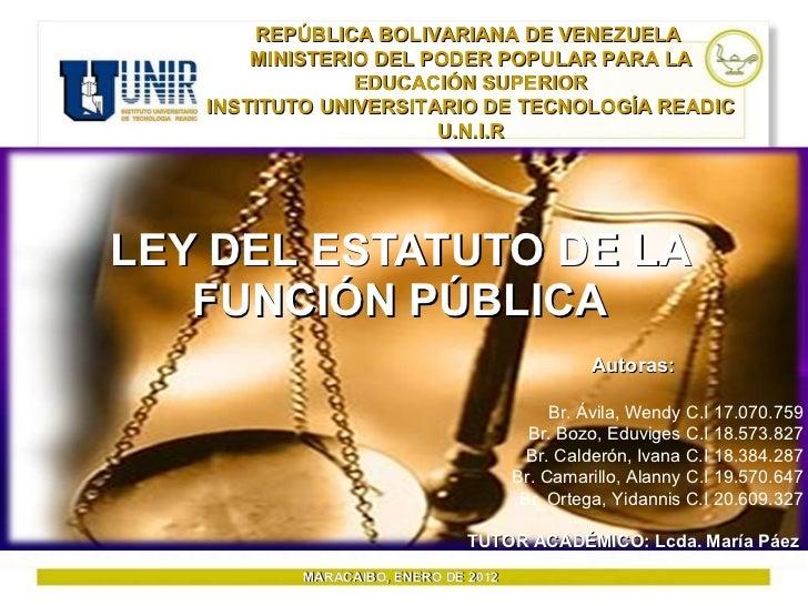 <ul><li>LEY DEL ESTATUTO DE LA FUNCIÓN PÚBLICA </li></ul>REPÚBLICA BOLIVARIANA DE VENEZUELA  MINISTERIO DEL PODER POPULAR ...