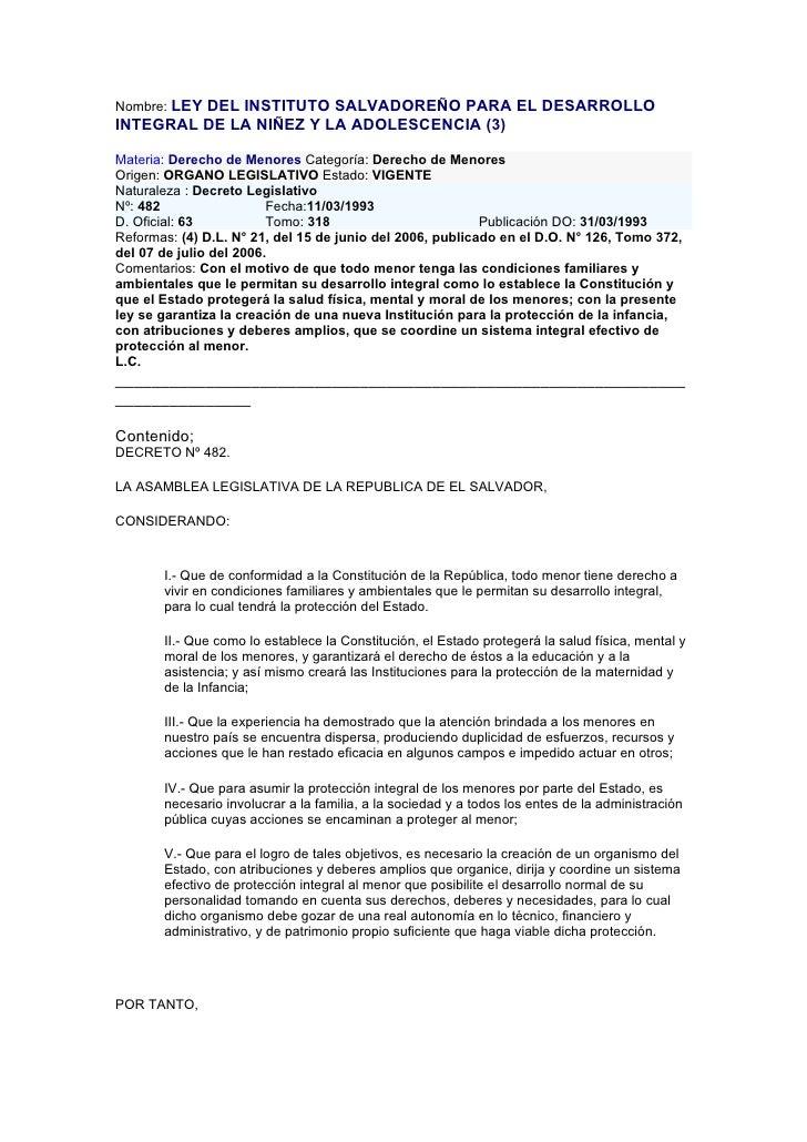 Nombre: LEY DEL INSTITUTO SALVADOREÑO PARA EL DESARROLLO INTEGRAL DE LA NIÑEZ Y LA ADOLESCENCIA (3)  Materia: Derecho de M...