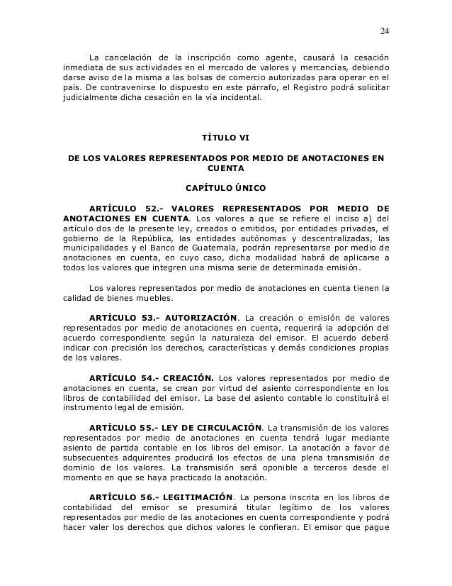 24       La cancelación de la inscripción como agente, causará la cesacióninmediata de sus actividades en el mercado de va...