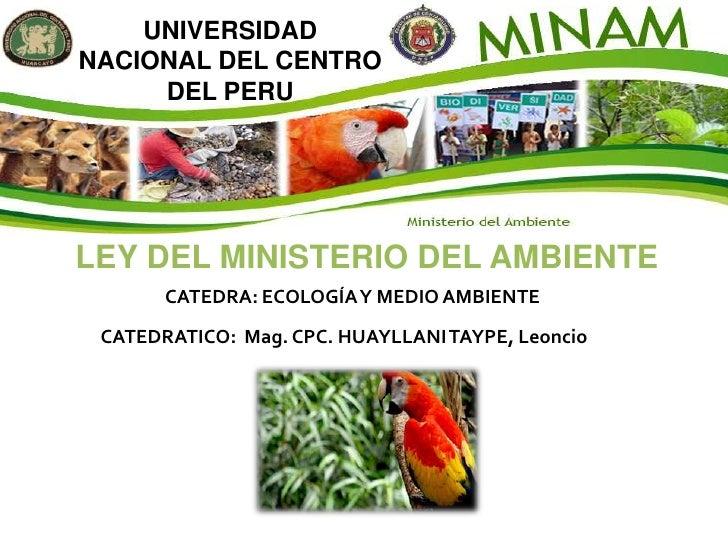 UNIVERSIDAD NACIONAL DEL CENTRO DEL PERU<br />LEY DEL MINISTERIO DEL AMBIENTE<br />CATEDRA: ECOLOGÍA Y MEDIO AMBIENTE<br /...