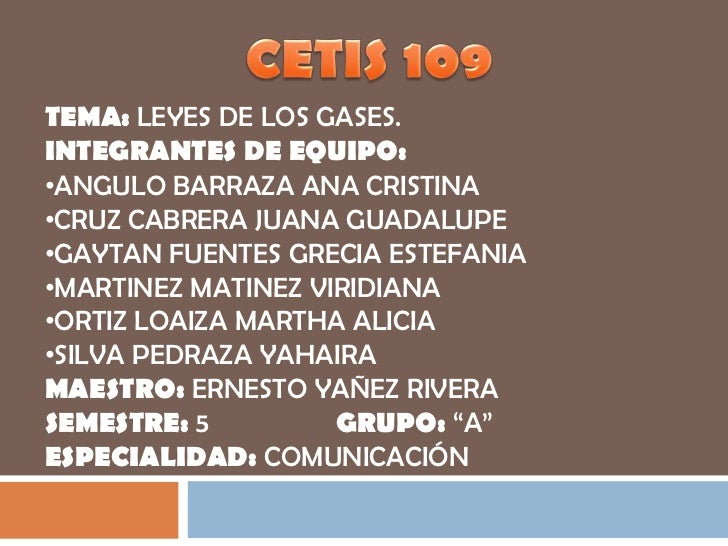 TEMA: LEYES DE LOS GASES.INTEGRANTES DE EQUIPO:•ANGULO BARRAZA ANA CRISTINA•CRUZ CABRERA JUANA GUADALUPE•GAYTAN FUENTES GR...