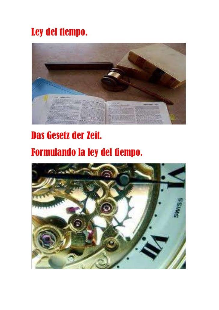 Ley del tiempo.Das Gesetz der Zeit.Formulando la ley del tiempo.