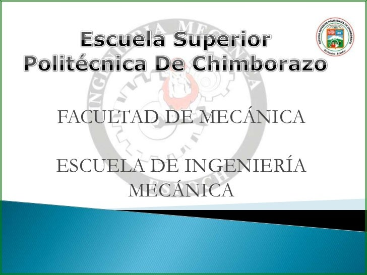 Escuela Superior <br />Politécnica De Chimborazo<br />FACULTAD DE MECÁNICA<br />ESCUELA DE INGENIERÍA MECÁNICA<br />