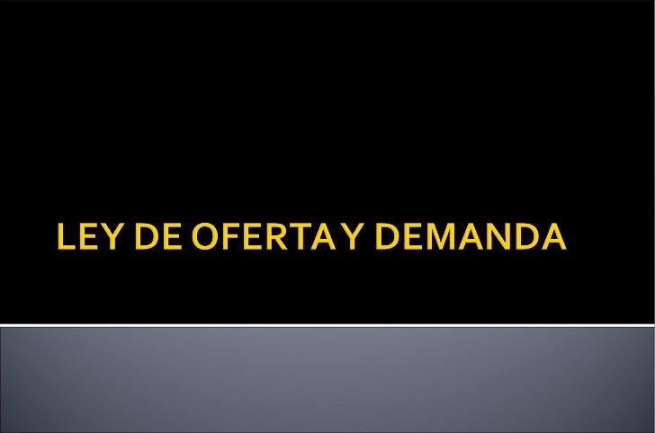 La ley de la oferta y la demanda refleja la relación entre la demanda que existe de un bien en el mercado y la cantidad d...