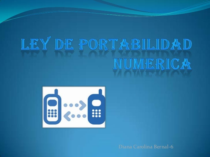 ley de portabilidad numerica<br />Diana Carolina Bernal-6<br />