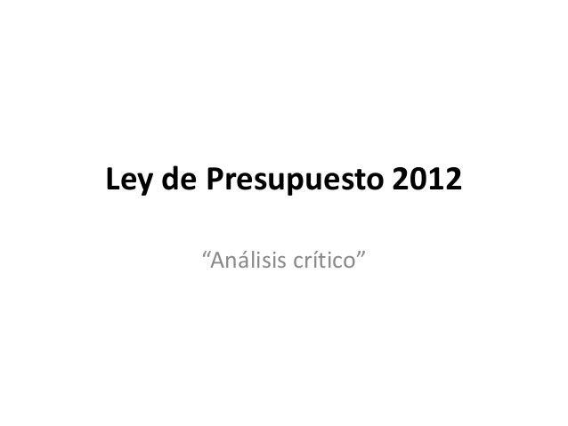 """Ley de Presupuesto 2012""""Análisis crítico"""""""